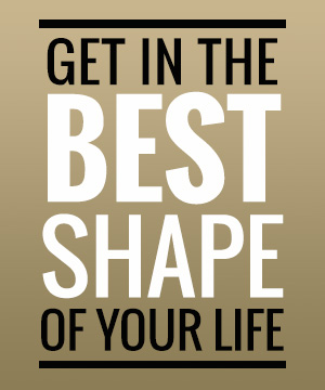 Get In The Best Shape of Your Life